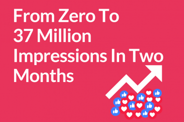 From Zero To 37 Million Impressions In Two Months